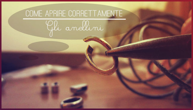 Anellini: come aprirli correttamente (Video Tutorial)