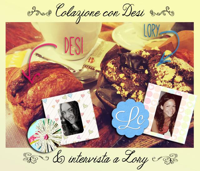 Colazione con Desi + Intervista a Lory