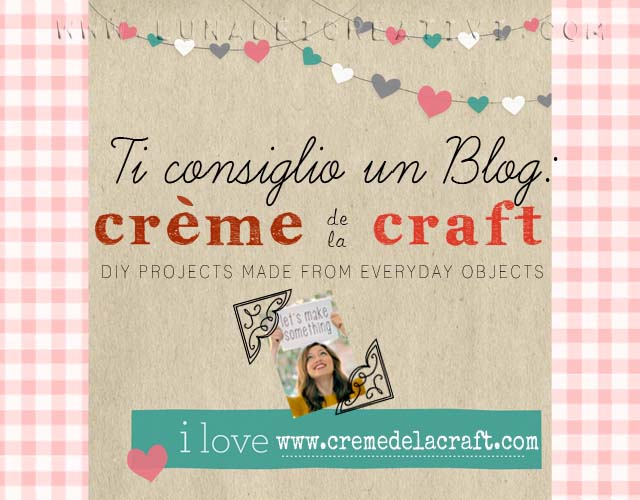 """Ti Consiglio un Blog: """"Créme de la Craft"""""""