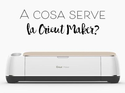 a cosa serve la cricut maker